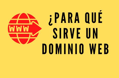 ¿PARA QUÉ SIRVE UN DOMINIO WEB