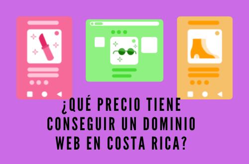 ¿QUÉ PRECIO TIENE CONSEGUIR UN DOMINIO WEB EN COSTA RICA